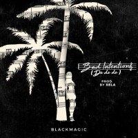 Blackmagic - Bad Intentions (De De De)