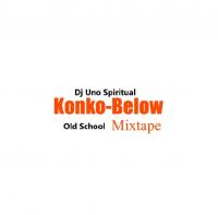 Dj Uno Spiritual - DJ Uno Spiritual Konko Below Old Mix