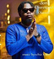 Whiz habel - Don't Disrespect Olamide