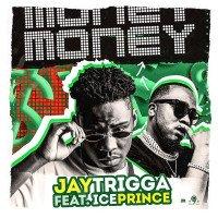 Jay Trigga - Money (feat. Ice Prince)
