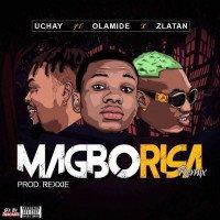 Uchay - Magborisa (Remix) (feat. Olamide, Zlatan)