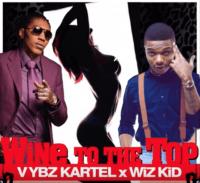 Vybz Kartel - Wine To The Top (feat. Wizkid)