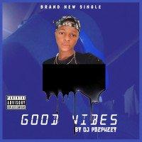 Djpsepheey - Good Vibes