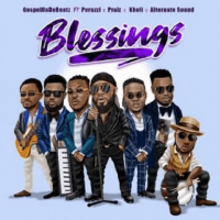 GospelOnDeBeatz - Blessings (feat. Peruzzi, Praiz, Kholi, Alternate Sound)