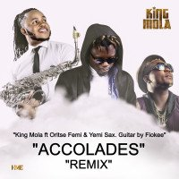 King Mola - Accolades (Remix) (feat. Oritse Femi, Yemi Sax)