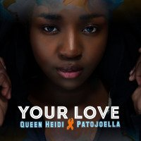 Queen Heidi - Your Love (feat. Patojoella)