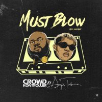 Crowd Kontroller - Must Blow (feat. Dapo Tuburna)