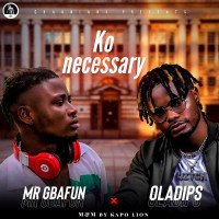Mr Gbafun - Ko Necessary (feat. Oladips)