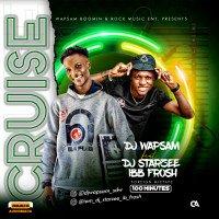Dj WAPSAM - CRUISE MIX TAPE (feat. DJ STARZEE IBB FROSH)