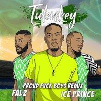 Tulenkey - Proud Fvck Boys (Remix) (feat. Falz, Ice Prince)
