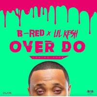 B-Red - Over Do (feat. Lil Kesh)