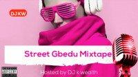 DJ k wealth - DJ K Wealth - Street Gbedu Mixtape