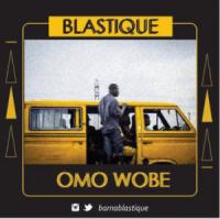 Blastique - Omo Wobe