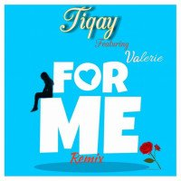 Tiqay - For Me (remix) Ft Valerie