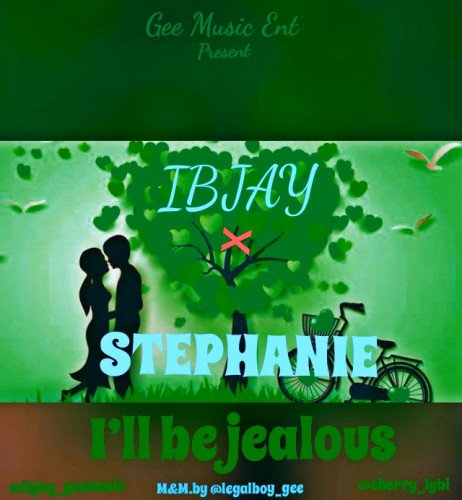 Ibjay - I'll Be Jealous  Feat Stephanie