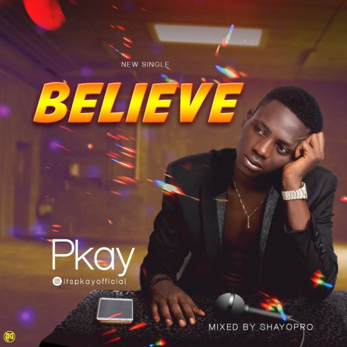 Pkay Phenomenal - Believe