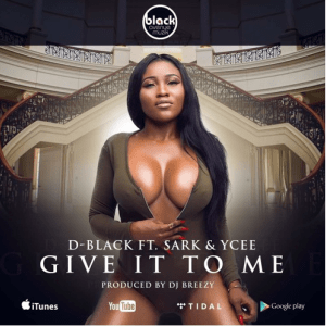 D-Black - Give It 2 Me (feat. Sarkodie, Ycee)