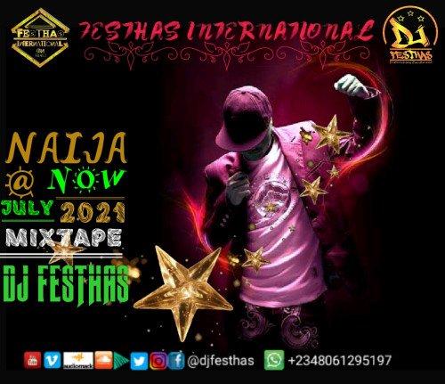DJ FESTHAS - NAIJA @ NOW JULY 2021 MIXTAPE