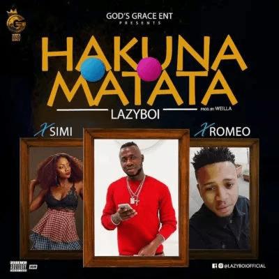 Lazyboi - Hakuna Matata (feat. Simi, Romeo)