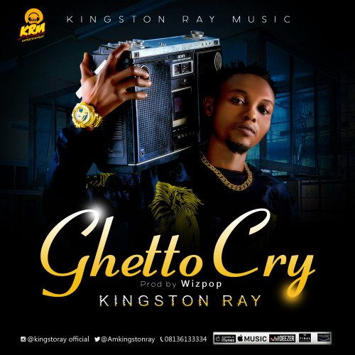 kingstonray - Ghetto Cry /prod By Wizpop