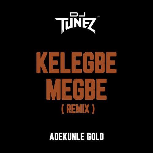 Adekunle Gold - Kelegbe Megbe (Remix) (feat. DJ Tunez)