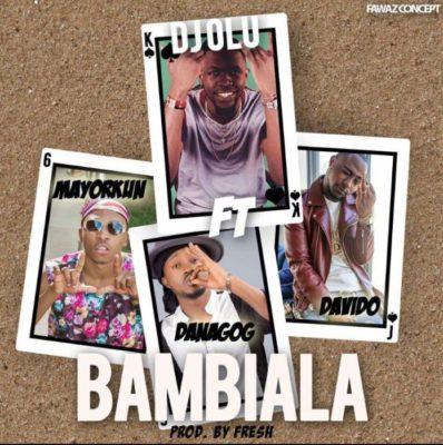 Dj Olu - Bambiala (feat. Mayorkun, Davido, Danagog)
