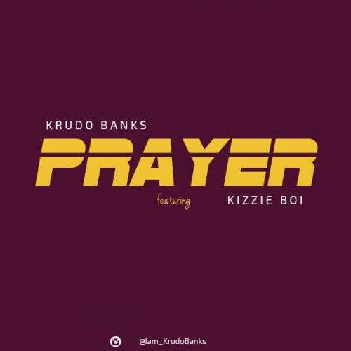 Krudobanks ft Kizzie  boi - Prayer