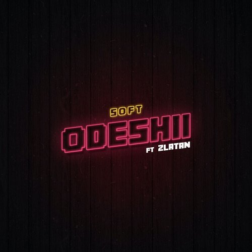 Soft - Odeshii (feat. Zlatan)