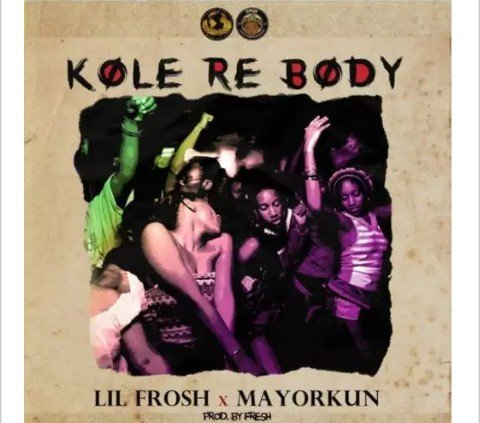 Mayorkun x Lil Frosh - Kole Re Body