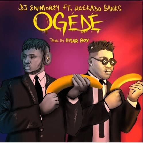 DJ Enimoney - Ogede (feat. Reekado Banks)