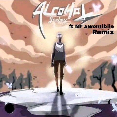 Mr Awontibile - Alcohol Remix Joeboy