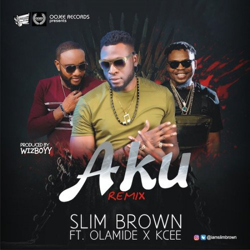 Slim Brown - AKU (Remix) (feat. Olamide, Kcee)