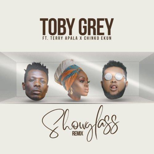 Toby Grey - Show Glass (Remix) (feat. Terry Apala, Chinko Ekun)