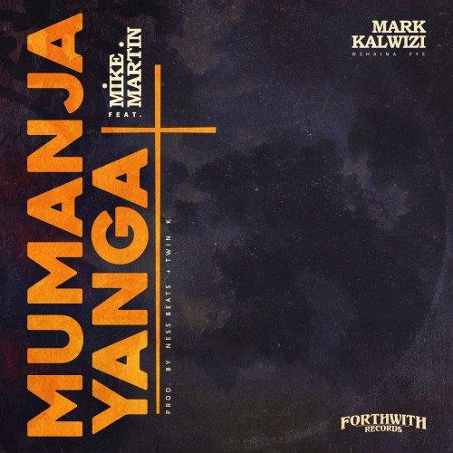 Mark Kalwizi - Mumanja Yanga W/ Mike Martin