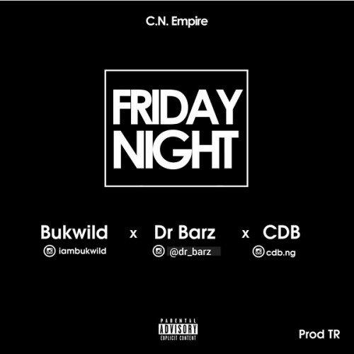 CDQ x Dr. Barz x Bukwild - Friday Night