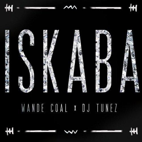 DJ Tunez x Wande Coal - Iskaba