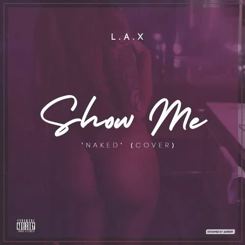 L.A.X - Show Me (Ella Mai Naked Cover)