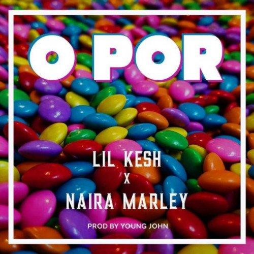 Lil Kesh - O Por (feat. Naira Marley)