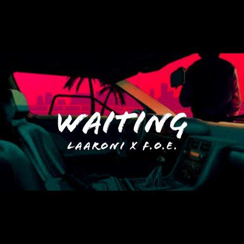 Laaroni - Waiting Ft F.O.E.