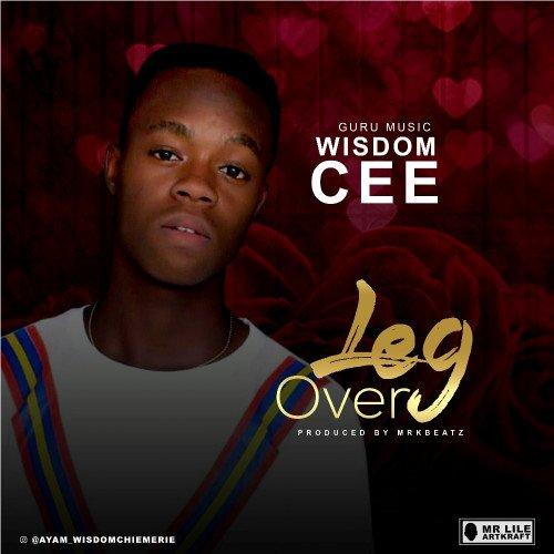 Wisdom Cee - Leg Over