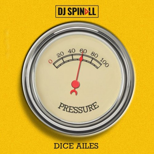 DJ Spinall - Pressure (feat. Dice Ailes)