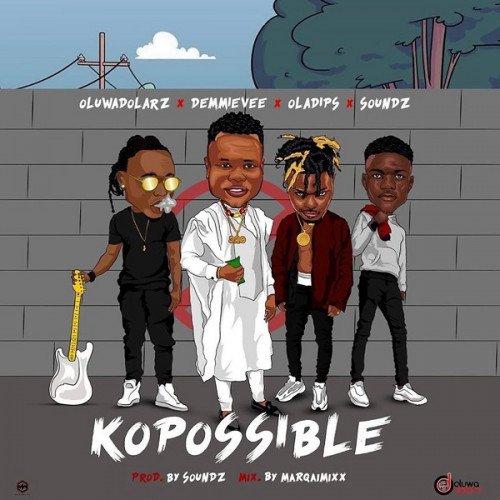 Oluwadolarz - Kopossible (feat. Oladips, Demmie Vee, Soundz)
