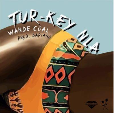 Wande Coal - Tur-key Nla (feat. Da Piano)