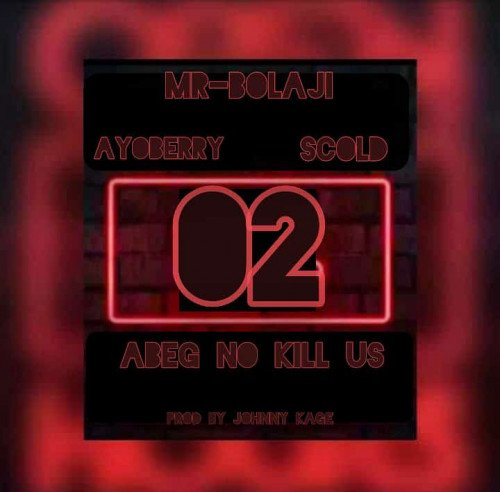 Mr Bolaji ft Ayoberry - 02 Abeg No Kill Us