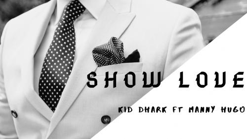 Kid dhark - Show Love Ft Manny Hugo