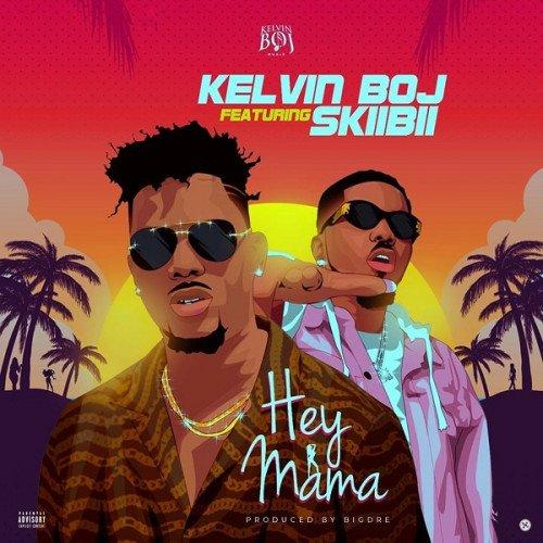 Kelvin Boj - Hey Mama (feat. Skiibii)