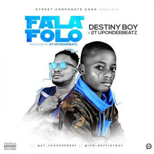 Destiny Boy - Fala Folo (feat. 2T Upon Dee Beat)