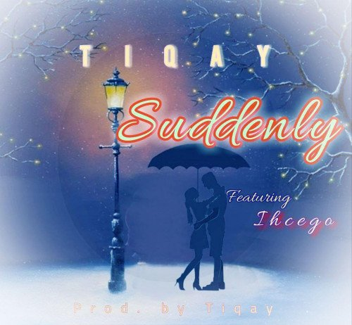 Tiqay - Suddenly Ft Ihcego