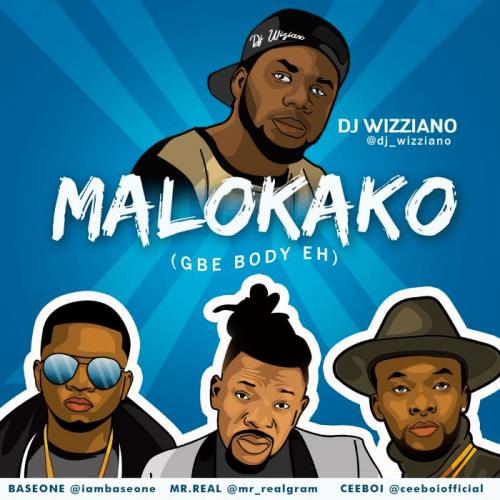 Mr Real x Baseone x Ceeboi x DJ Wizziano - Malokako (Gbe Body Eh)