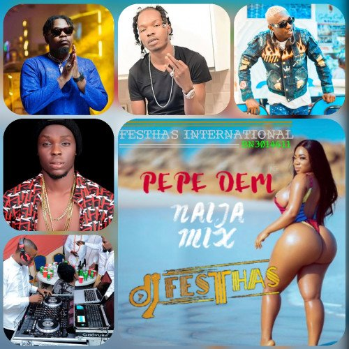 DJ FESTHAS - PEPE DEM NAIJA MIX (Naija @ Now Dec 2019)